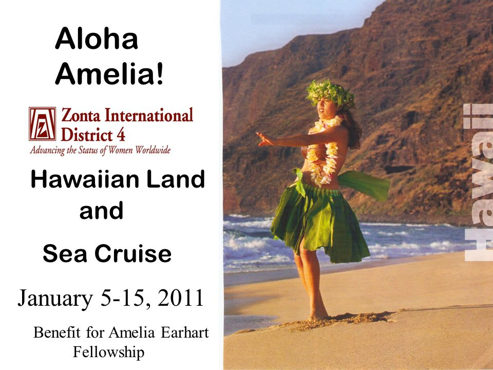 Hawaiian Land and Sea Cruise January 5-15, 2011 Benefit for Amelia Earhart Fellowship Aloha Amelia!
