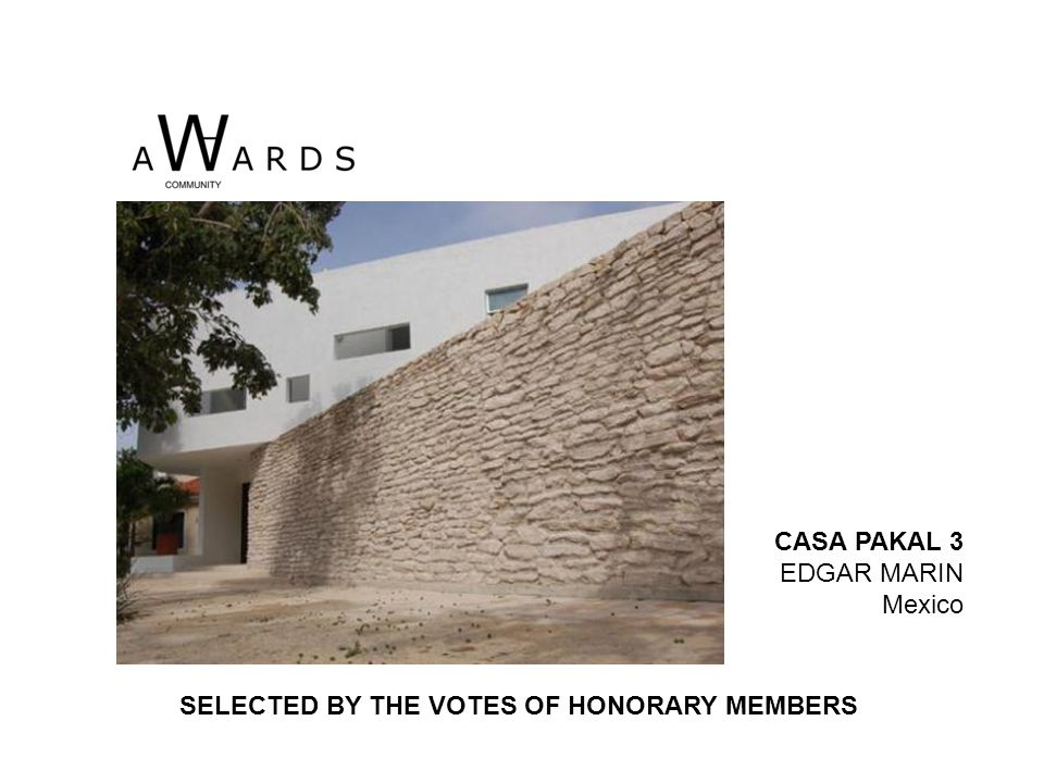 CASA PAKAL 3 EDGAR MARIN Mexico SELECTED BY THE VOTES OF HONORARY MEMBERS