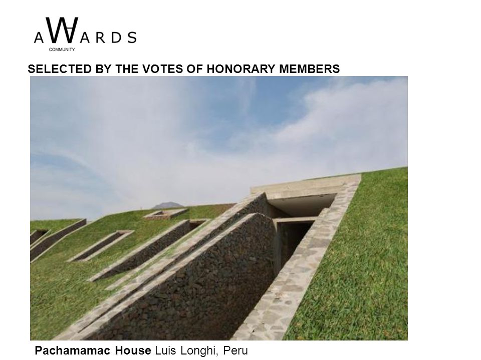 Pachamamac House Luis Longhi, Peru SELECTED BY THE VOTES OF HONORARY MEMBERS
