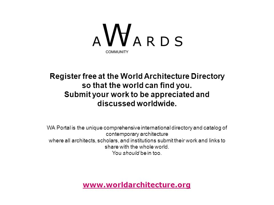 www.worldarchitecture.org Register free at the World Architecture Directory so that the world can find you.