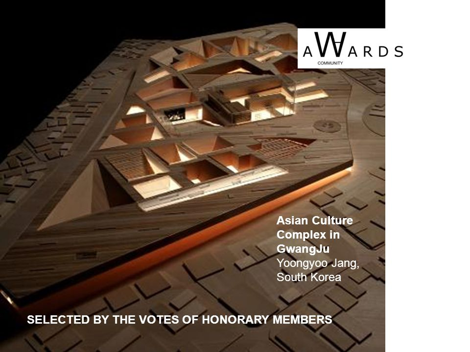 Asian Culture Complex in GwangJu Yoongyoo Jang, South Korea SELECTED BY THE VOTES OF HONORARY MEMBERS