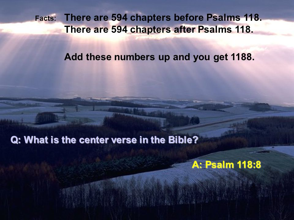 Facts: There are 594 chapters before Psalms 118. There are 594 chapters after Psalms 118.