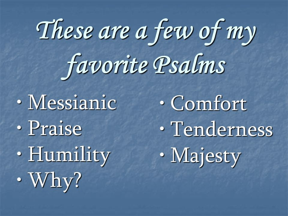 These are a few of my favorite Psalms Messianic Messianic Praise Praise Humility Humility Why.