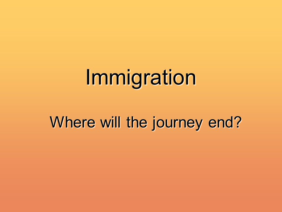 Immigration Where will the journey end?
