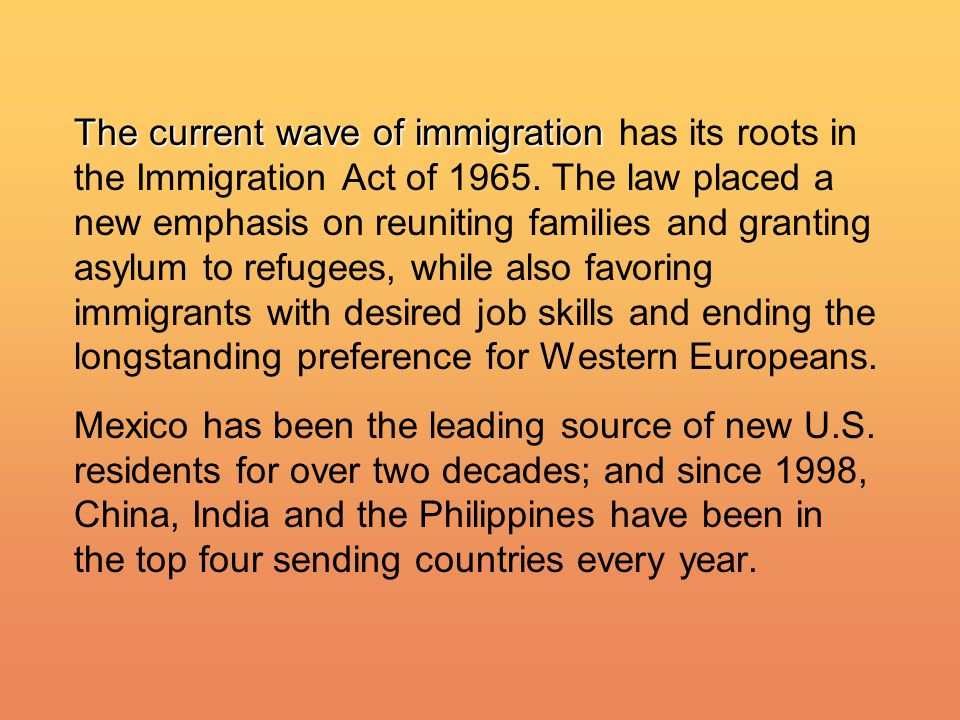 The current wave of immigration The current wave of immigration has its roots in the Immigration Act of 1965.