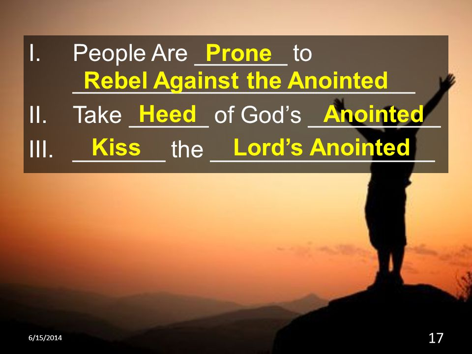 I.People Are _______ to __________________________ II.Take ______ of God's __________ III._______ the _________________ Prone Rebel Against the Anoint