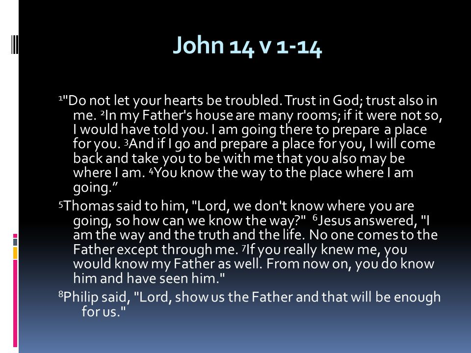 John 14 v 1-14 1 Do not let your hearts be troubled.