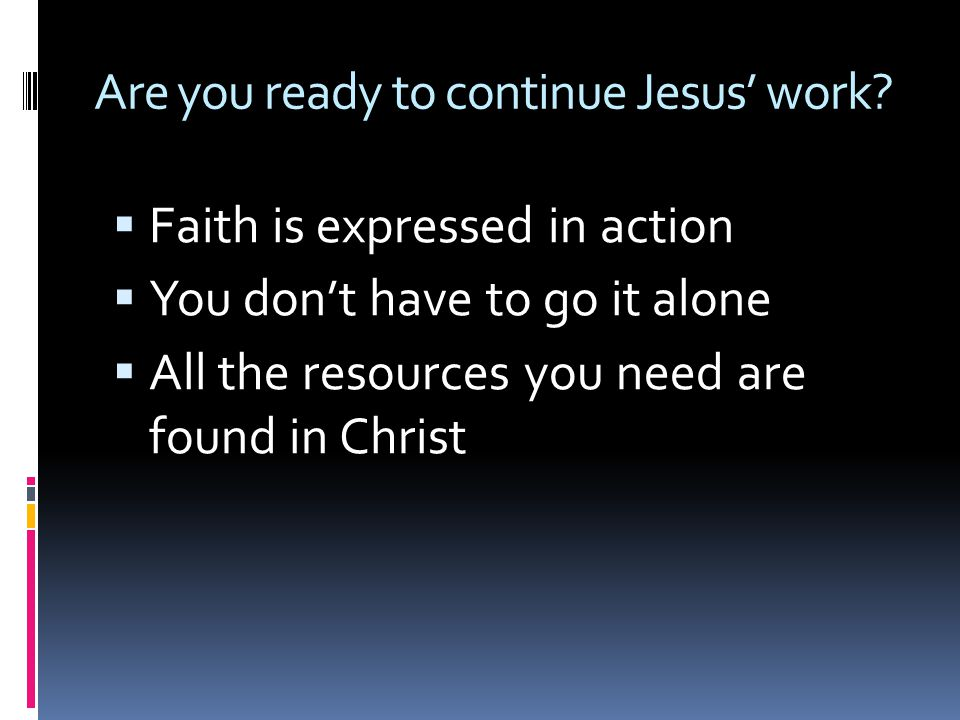 Are you ready to continue Jesus' work.