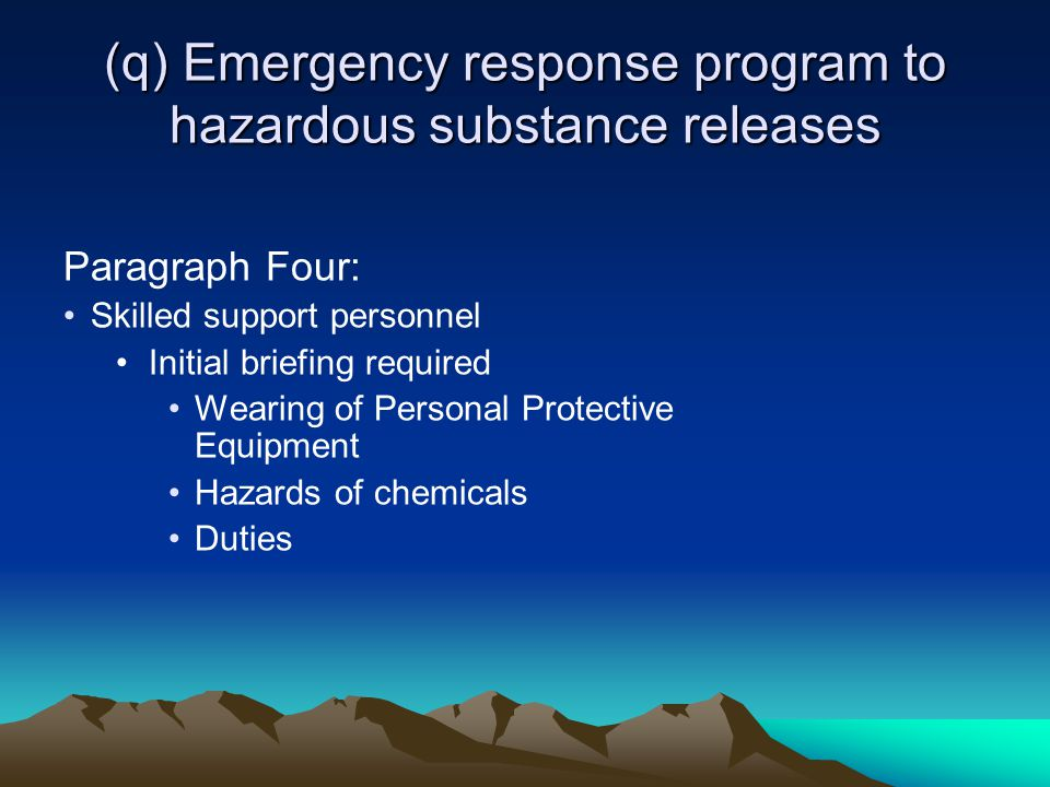 (q) Emergency response program to hazardous substance releases Paragraph Four: Skilled support personnel Initial briefing required Wearing of Personal Protective Equipment Hazards of chemicals Duties