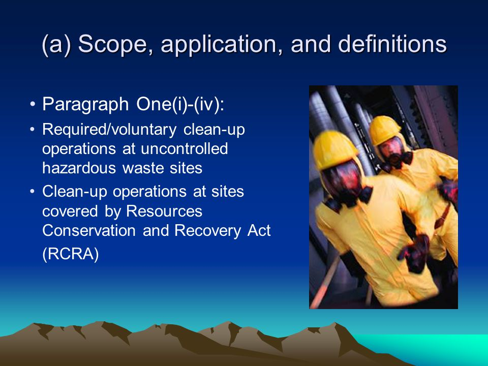 (a) Scope, application, and definitions Paragraph One(i)-(iv) (continued): Operations involving hazardous waste at certain treatment, storage, and disposal facilities Emergency response for hazardous substance