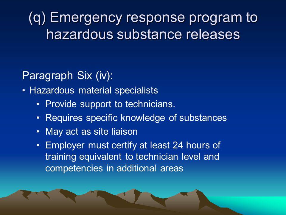 (q) Emergency response program to hazardous substance releases Paragraph Six (iv): Hazardous material specialists Provide support to technicians.