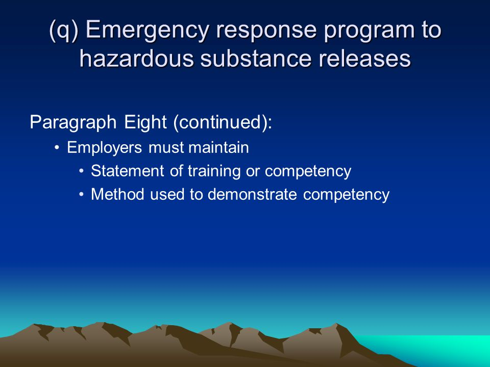 (q) Emergency response program to hazardous substance releases Paragraph Eight (continued): Employers must maintain Statement of training or competency Method used to demonstrate competency