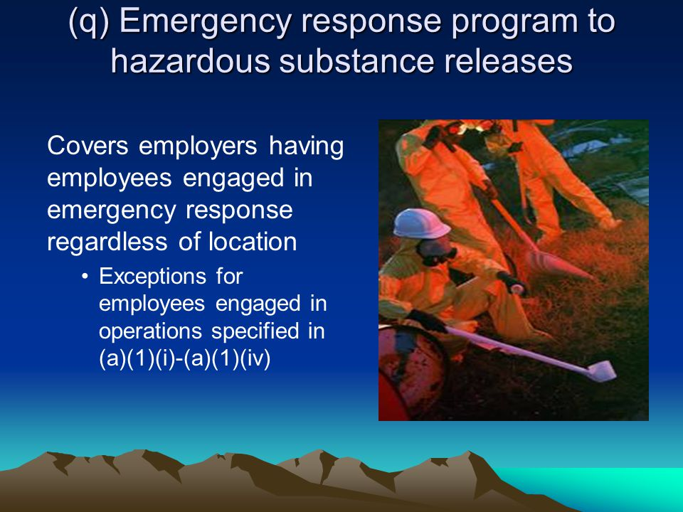 (q) Emergency response program to hazardous substance releases Covers employers having employees engaged in emergency response regardless of location Exceptions for employees engaged in operations specified in (a)(1)(i)-(a)(1)(iv)