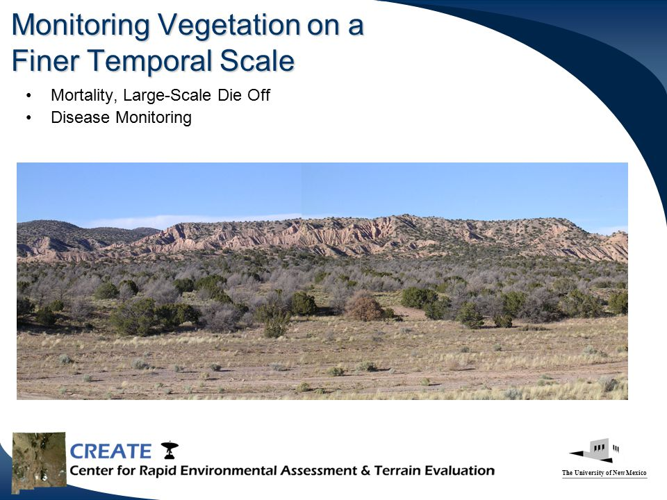 The University of New Mexico Monitoring Vegetation on a Finer Temporal Scale Mortality, Large-Scale Die Off Disease Monitoring
