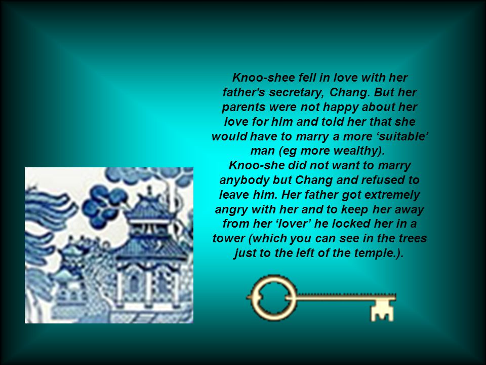 Knoo-shee fell in love with her father s secretary, Chang.