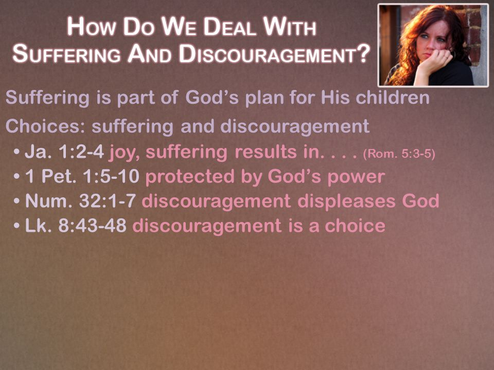 Suffering is part of God's plan for His children Choices: suffering and discouragement Rejoice in the Lord Phil.