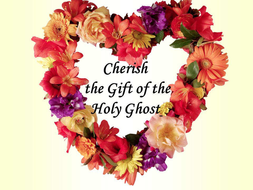 Cherish the Gift of the Holy Ghost