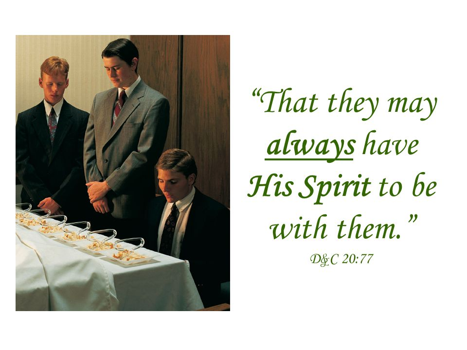 """That they may always have His Spirit to be with them."" D & C 20:77"