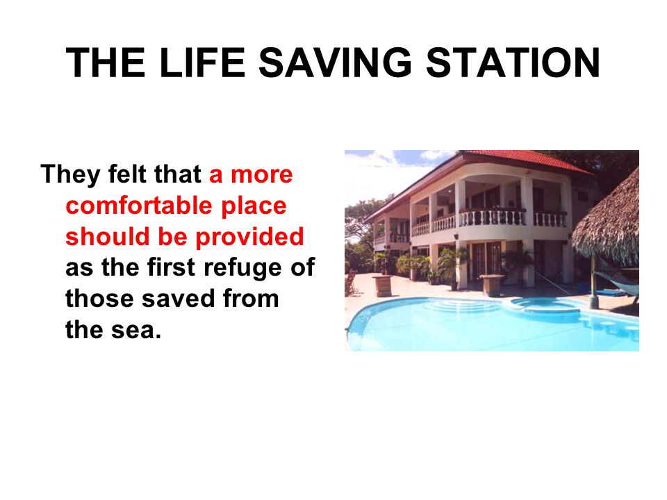 THE LIFE SAVING STATION They felt that a more comfortable place should be provided as the first refuge of those saved from the sea.