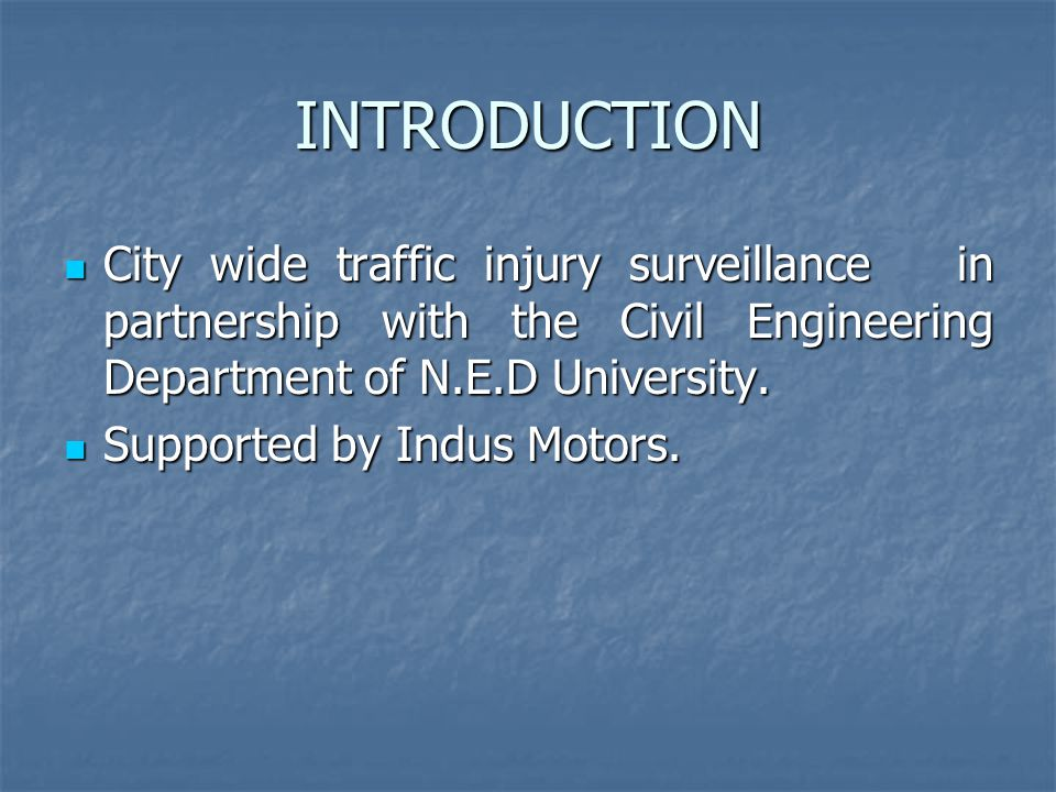 INTRODUCTION City wide traffic injury surveillance in partnership with the Civil Engineering Department of N.E.D University.
