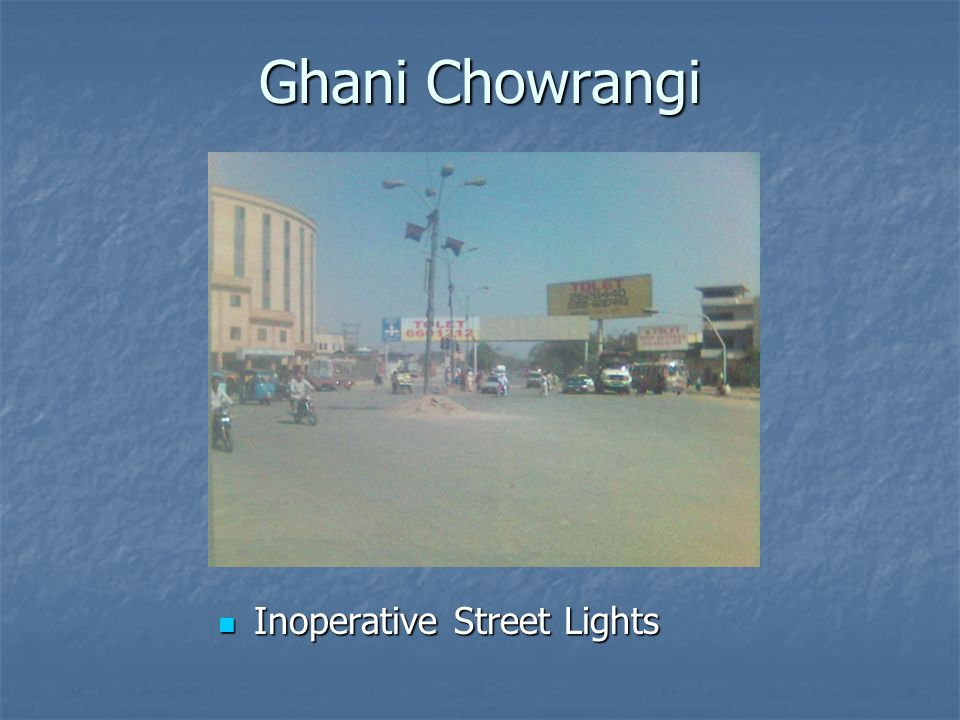 Ghani Chowrangi Inoperative Street Lights Inoperative Street Lights