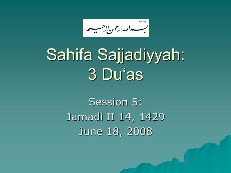 Sahifa Sajjadiyyah: 3 Du'as Session 5: Jamadi II 14, 1429 June 18, 2008