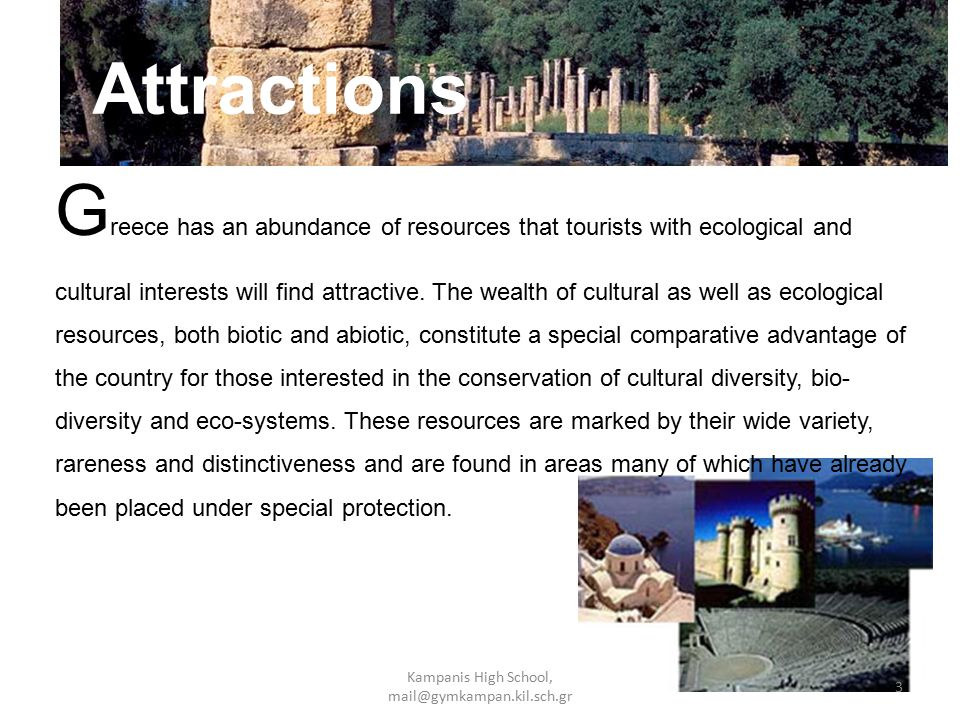 Attractions G reece has an abundance of resources that tourists with ecological and cultural interests will find attractive.