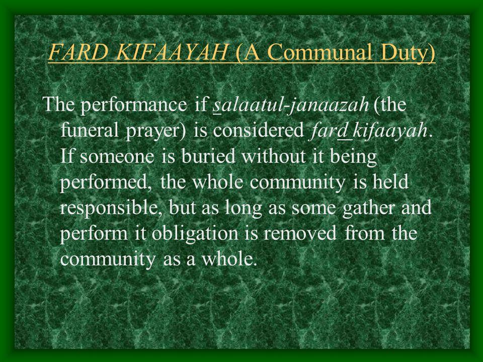 FARD KIFAAYAH (A Communal Duty) The performance if salaatul-janaazah (the funeral prayer) is considered fard kifaayah.