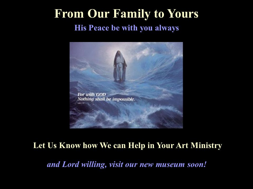 Art Exhibits are a Fresh & Effective Outreach We humbly offer the art, guidance & networking of His Power, Grace & Peace in these Uncertain Times