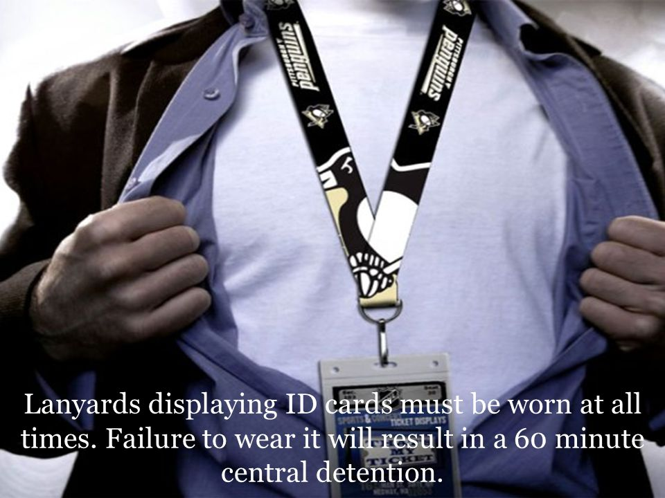 Lanyards displaying ID cards must be worn at all times.