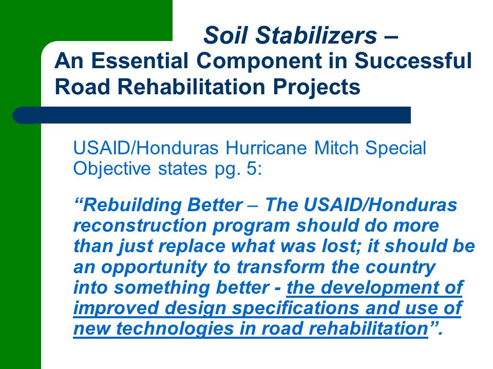 Soil Stabilizers – An Essential Component in Successful Road Rehabilitation Projects USAID/Honduras Hurricane Mitch Special Objective states pg.