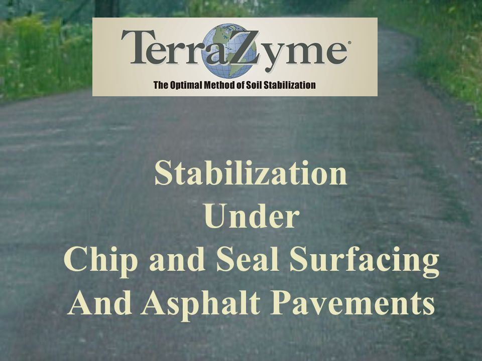 Stabilization Under Chip and Seal Surfacing And Asphalt Pavements