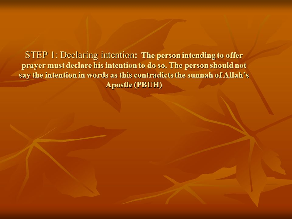 STEP 1: Declaring intention: The person intending to offer prayer must declare his intention to do so.