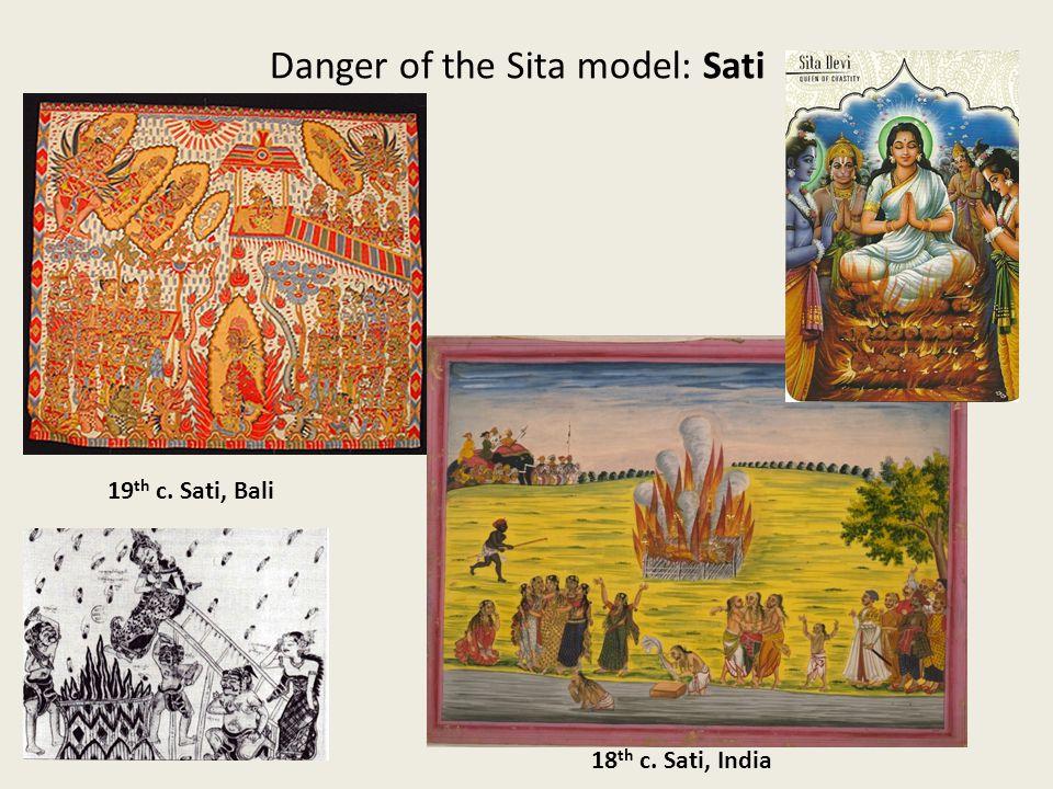 19 th c. Sati, Bali 18 th c. Sati, India Danger of the Sita model: Sati