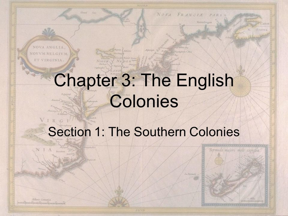Chapter 3: The English Colonies Section 1: The Southern Colonies