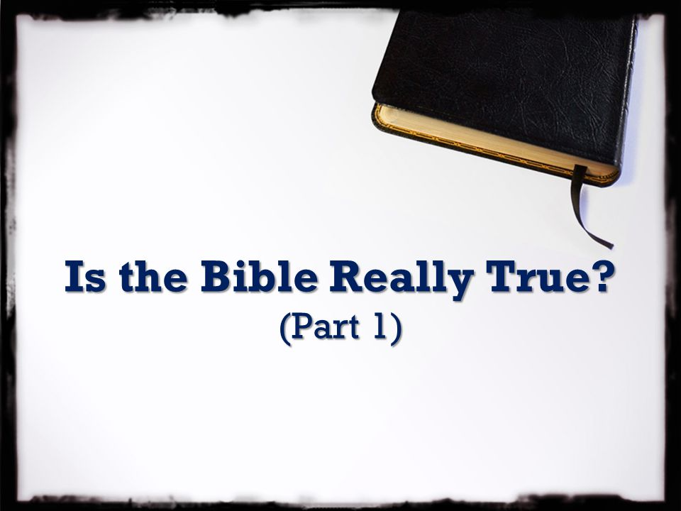 Is the Bible Really True? (Part 1)