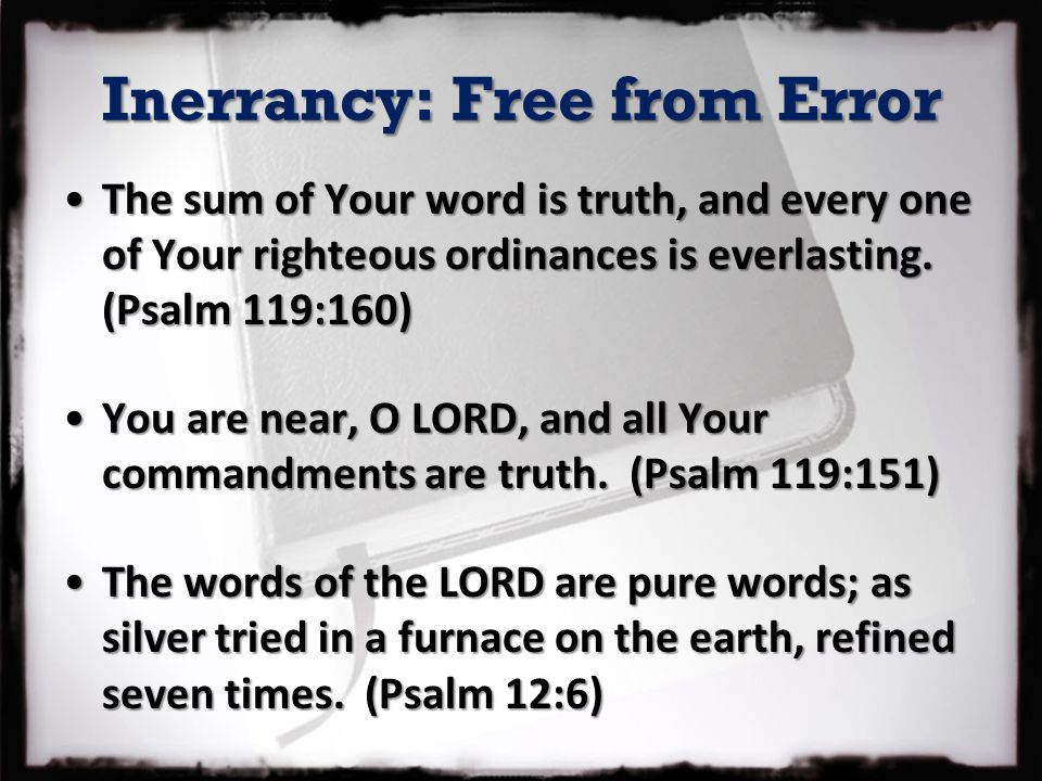 Inerrancy: Free from Error The sum of Your word is truth, and every one of Your righteous ordinances is everlasting.