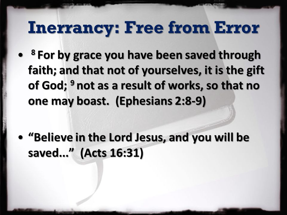 Inerrancy: Free from Error 8 For by grace you have been saved through faith; and that not of yourselves, it is the gift of God; 9 not as a result of works, so that no one may boast.