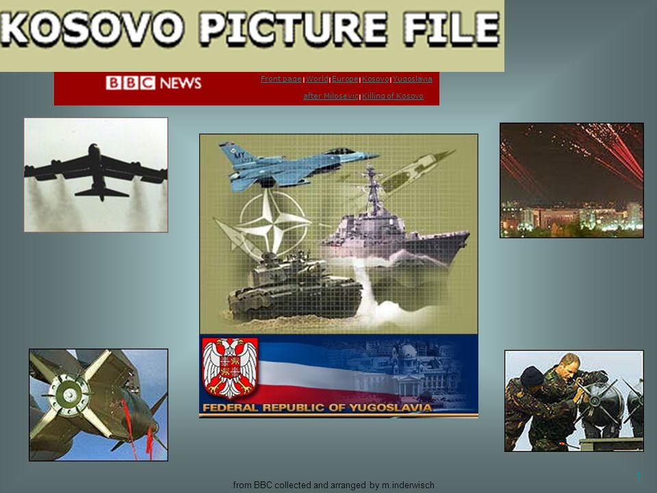 from BBC collected and arranged by m.inderwisch 1 Front page Front page | World | Europe | Kosovo | Yugoslavia after Milosevic | Killing of Kosovo Wor