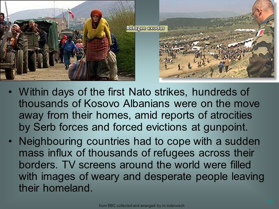 from BBC collected and arranged by m.inderwisch 10 Within days of the first Nato strikes, hundreds of thousands of Kosovo Albanians were on the move a