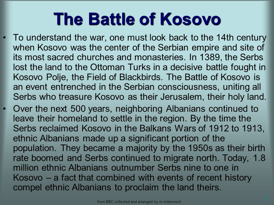 from BBC collected and arranged by m.inderwisch 2 The Battle of Kosovo To understand the war, one must look back to the 14th century when Kosovo was t