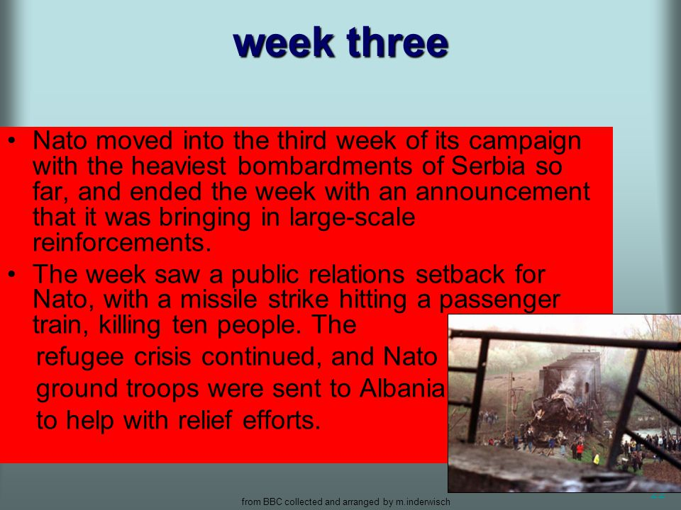 from BBC collected and arranged by m.inderwisch 22 week three Nato moved into the third week of its campaign with the heaviest bombardments of Serbia