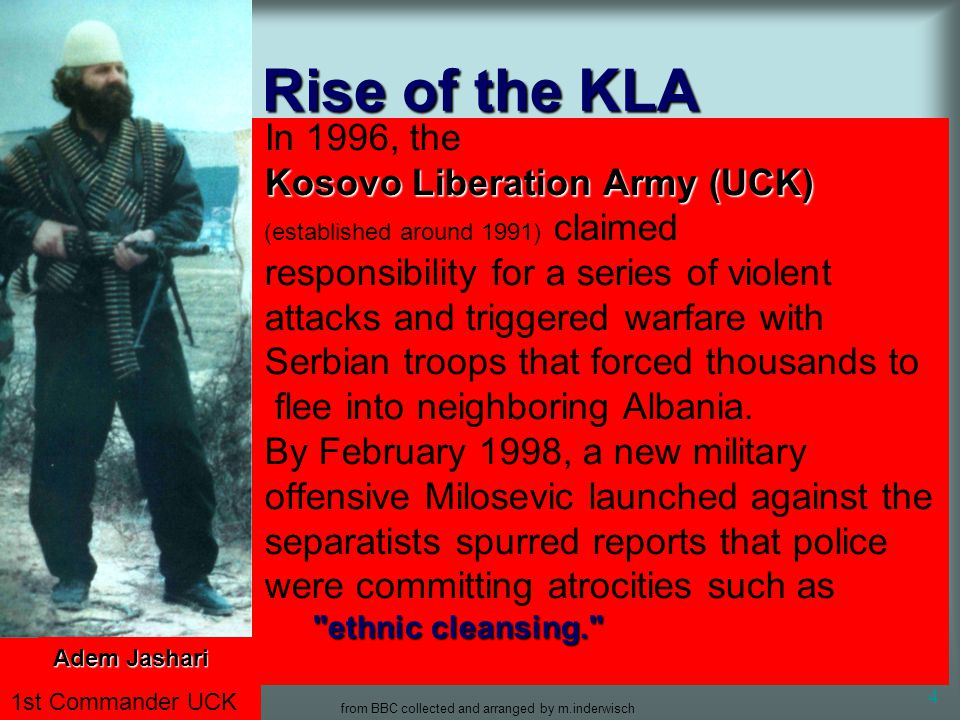 from BBC collected and arranged by m.inderwisch 4 Rise of the KLA In 1996, the Kosovo Liberation Army (UCK) Kosovo Liberation Army (UCK) (established