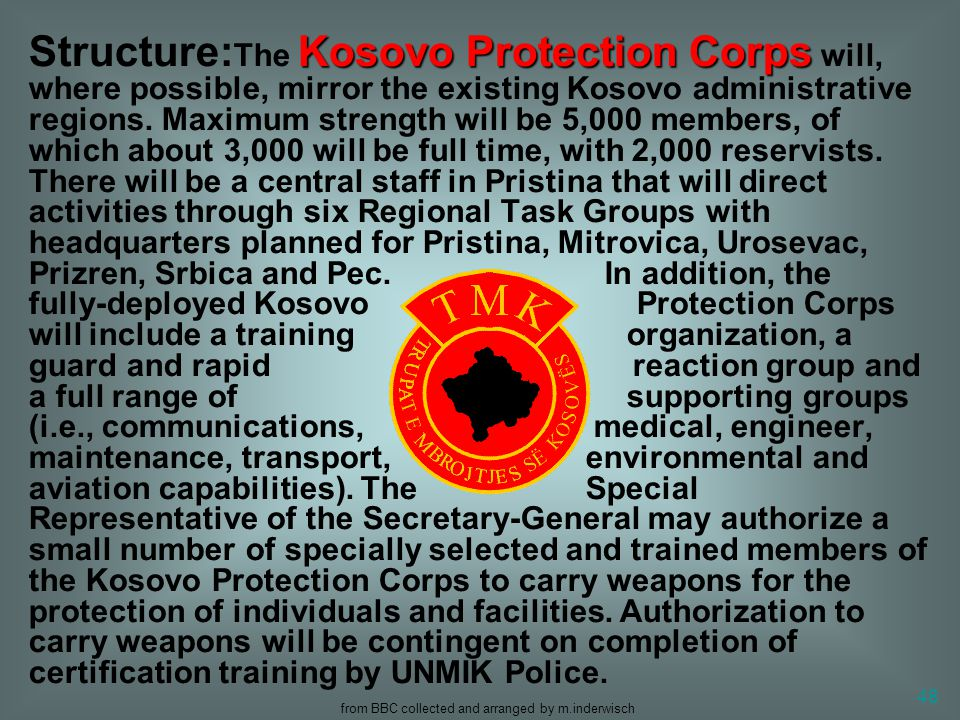 from BBC collected and arranged by m.inderwisch 48 Kosovo Protection Corps Structure: The Kosovo Protection Corps will, where possible, mirror the exi