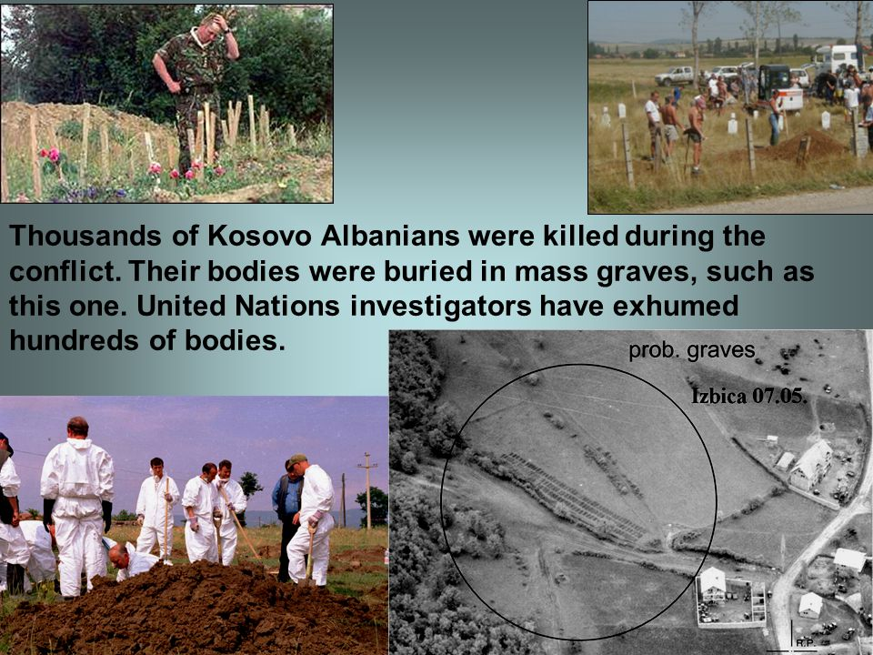 from BBC collected and arranged by m.inderwisch 60 Thousands of Kosovo Albanians were killed during the conflict. Their bodies were buried in mass gra