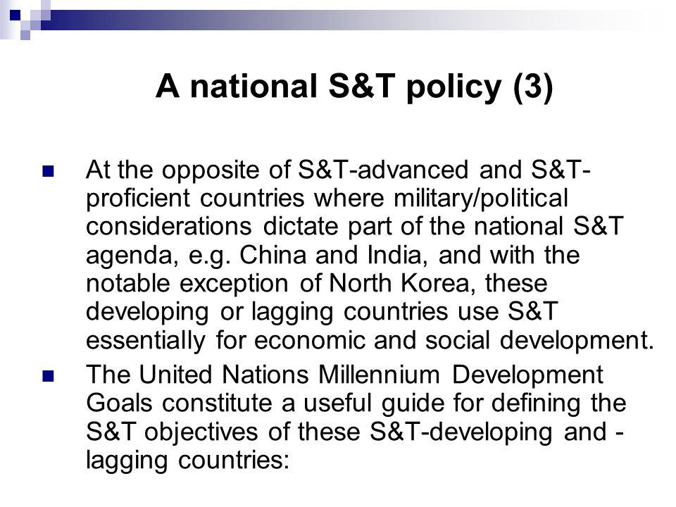 A national S&T policy (3) At the opposite of S&T-advanced and S&T- proficient countries where military/political considerations dictate part of the national S&T agenda, e.g.