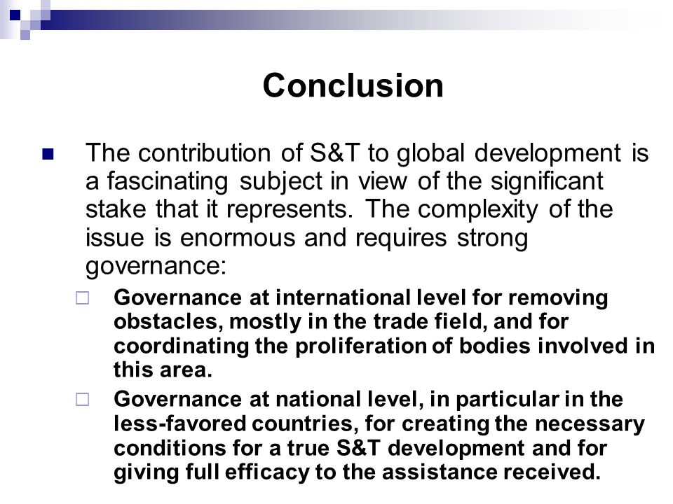 Conclusion The contribution of S&T to global development is a fascinating subject in view of the significant stake that it represents.