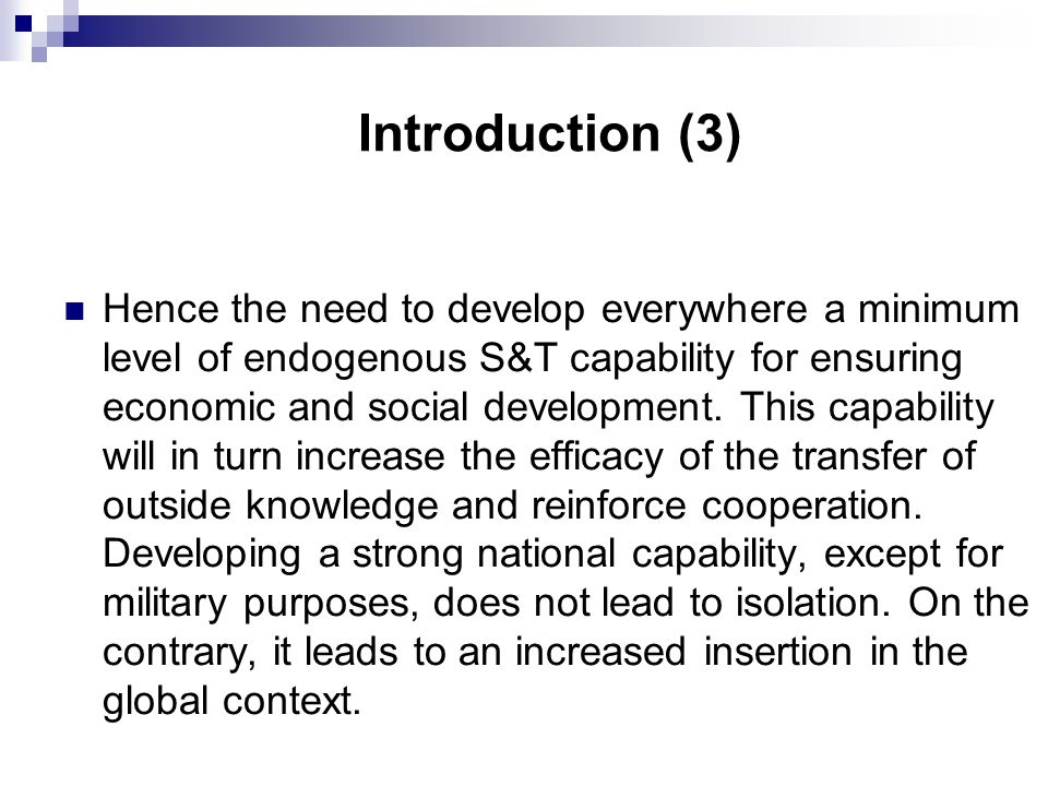 Introduction (3) Hence the need to develop everywhere a minimum level of endogenous S&T capability for ensuring economic and social development.