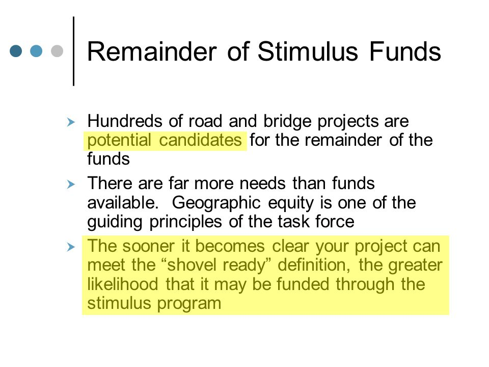 Remainder of Stimulus Funds  Hundreds of road and bridge projects are potential candidates for the remainder of the funds  There are far more needs than funds available.