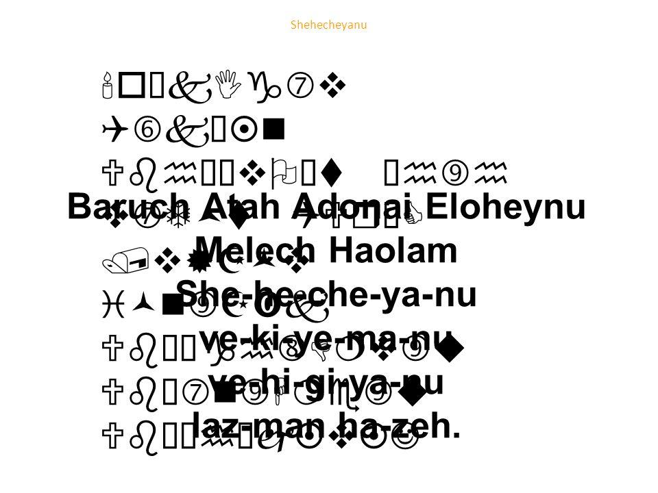oŠkIg  v Q†kœ¤n Ubhœ¥vO¡t ²h  h v  T©t QUrŠC /v®Z©v i©n  Z‹k UbœŠgh  D¦v  u Ubœ  n  H¦e  u Ubœ²h¡j¤v¤J Baruch Atah Adonai Eloheynu Melech Haolam She-he-che-ya-nu ve-ki-ye-ma-nu ve-hi-gi-ya-nu laz-man ha-zeh.